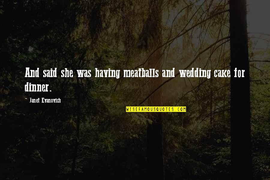 Was'nt Quotes By Janet Evanovich: And said she was having meatballs and wedding