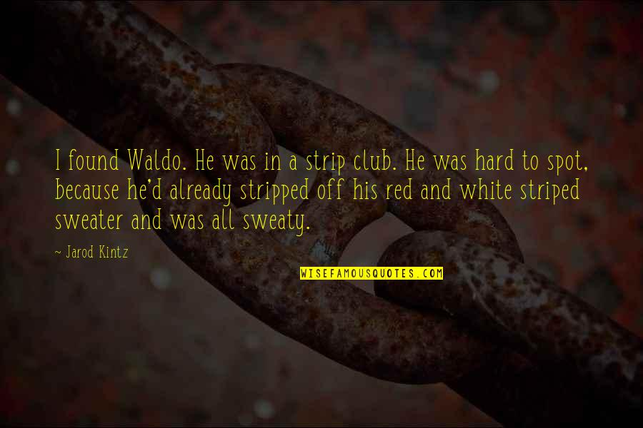 Was'nt Quotes By Jarod Kintz: I found Waldo. He was in a strip