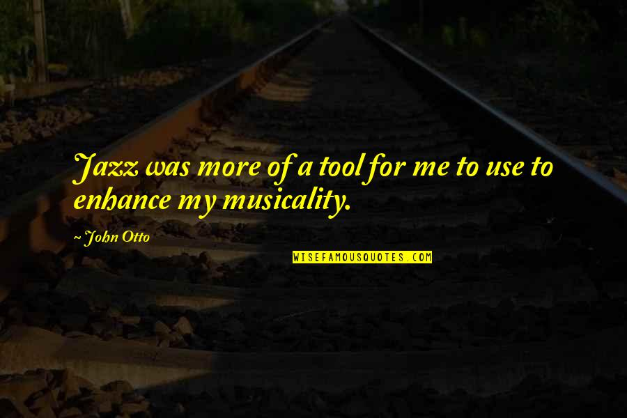 Was'nt Quotes By John Otto: Jazz was more of a tool for me