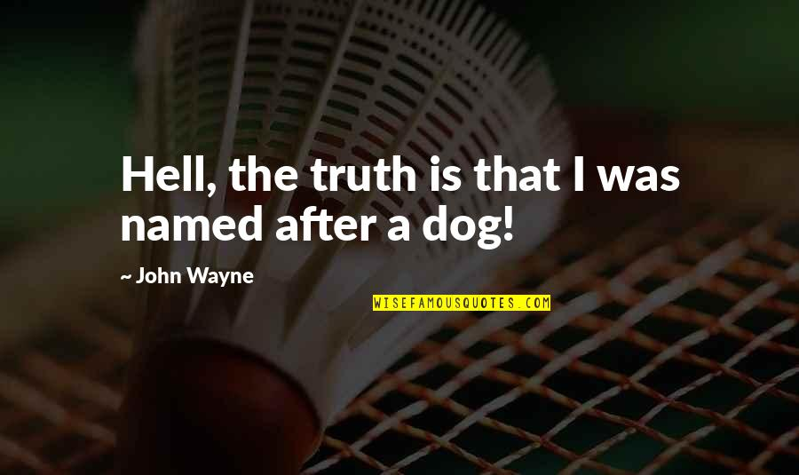 Was'nt Quotes By John Wayne: Hell, the truth is that I was named