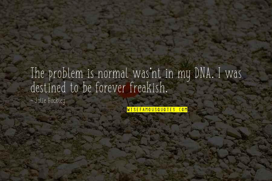 Was'nt Quotes By Julie Hockley: The problem is normal was'nt in my DNA.