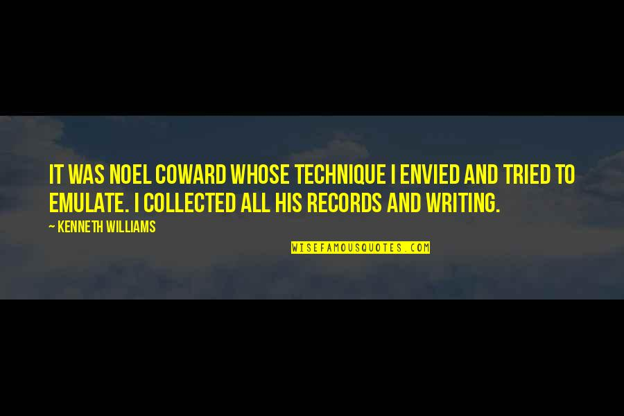 Was'nt Quotes By Kenneth Williams: It was Noel Coward whose technique I envied