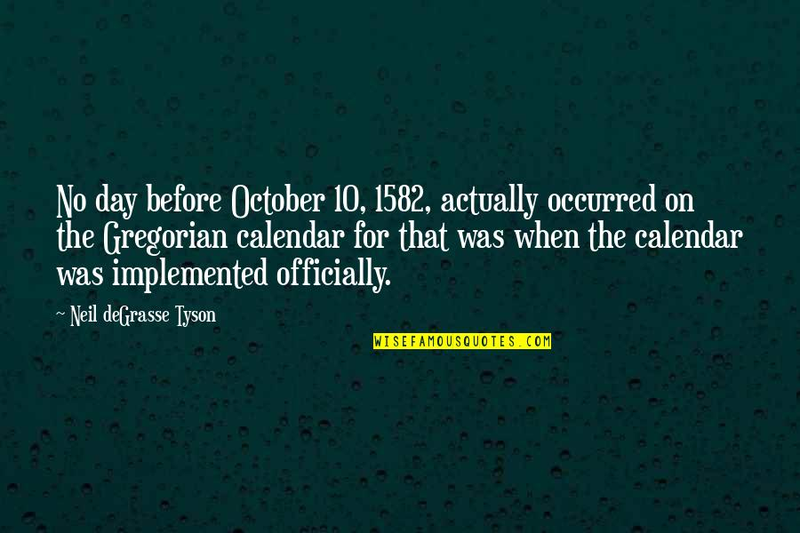 Was'nt Quotes By Neil DeGrasse Tyson: No day before October 10, 1582, actually occurred