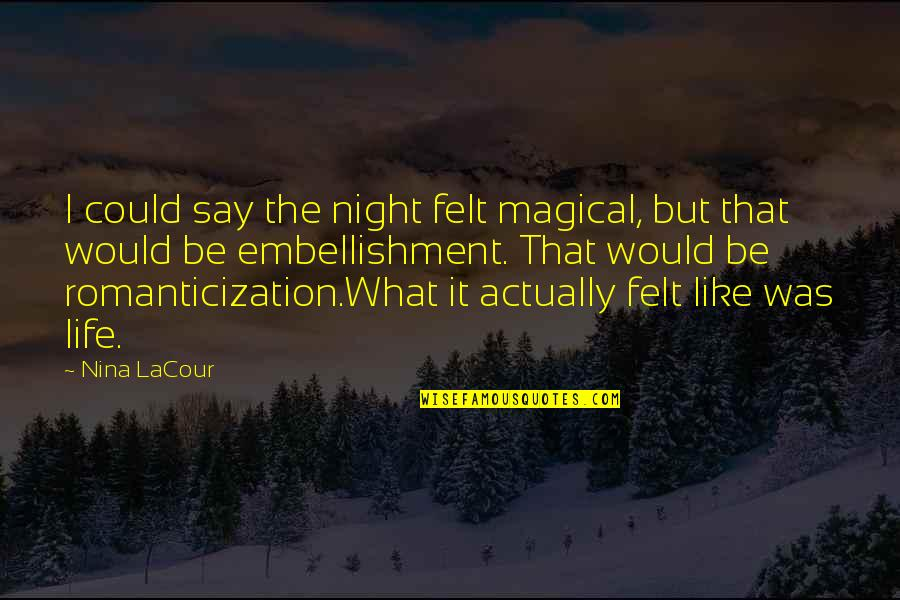 Was'nt Quotes By Nina LaCour: I could say the night felt magical, but