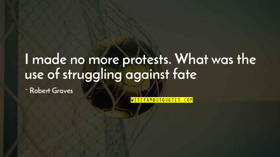 Was'nt Quotes By Robert Graves: I made no more protests. What was the