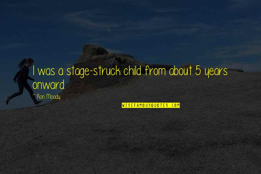 Was'nt Quotes By Ron Moody: I was a stage-struck child from about 5