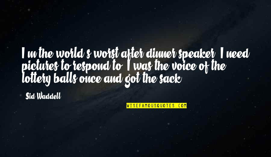 Was'nt Quotes By Sid Waddell: I'm the world's worst after-dinner speaker. I need