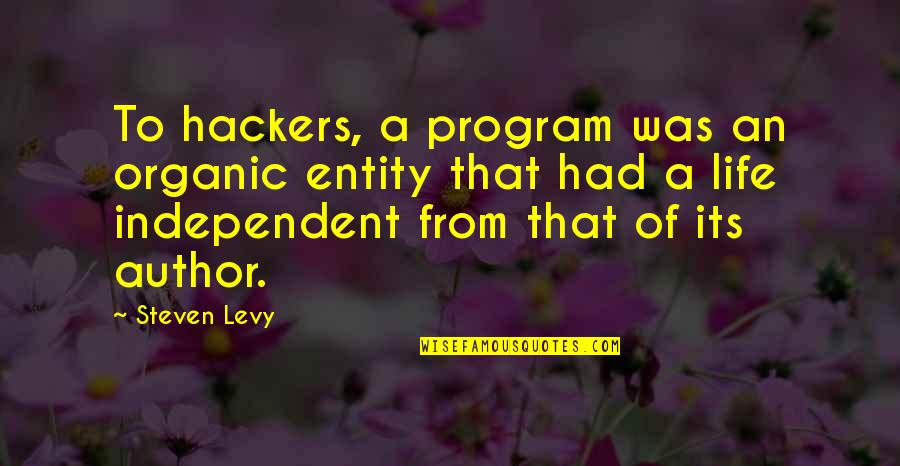 Was'nt Quotes By Steven Levy: To hackers, a program was an organic entity
