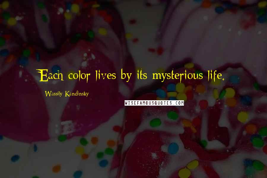 Wassily Kandinsky quotes: Each color lives by its mysterious life.