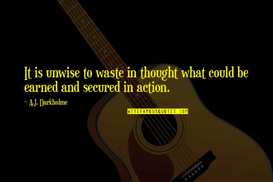 Waste Management Quotes By A.J. Darkholme: It is unwise to waste in thought what