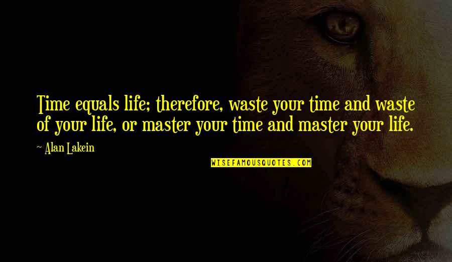 Waste Management Quotes By Alan Lakein: Time equals life; therefore, waste your time and