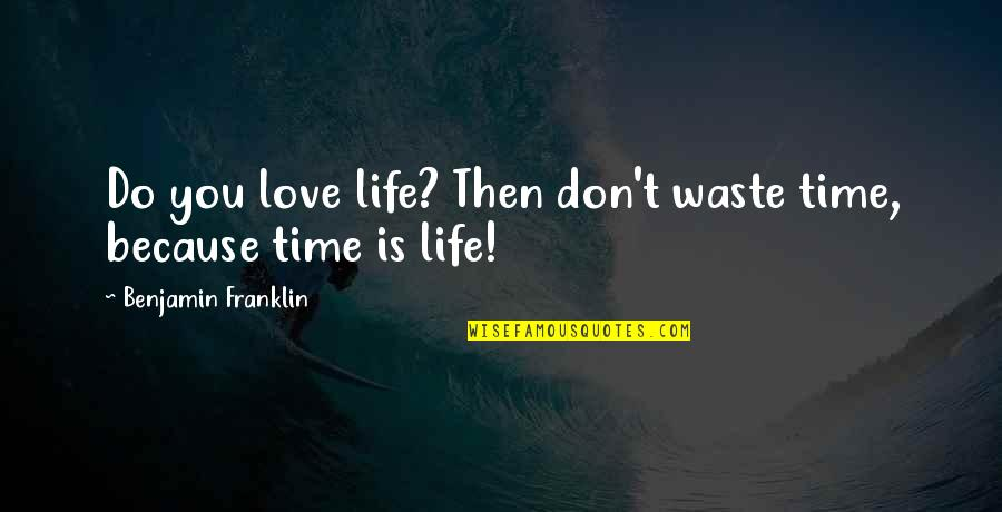 Waste Management Quotes By Benjamin Franklin: Do you love life? Then don't waste time,