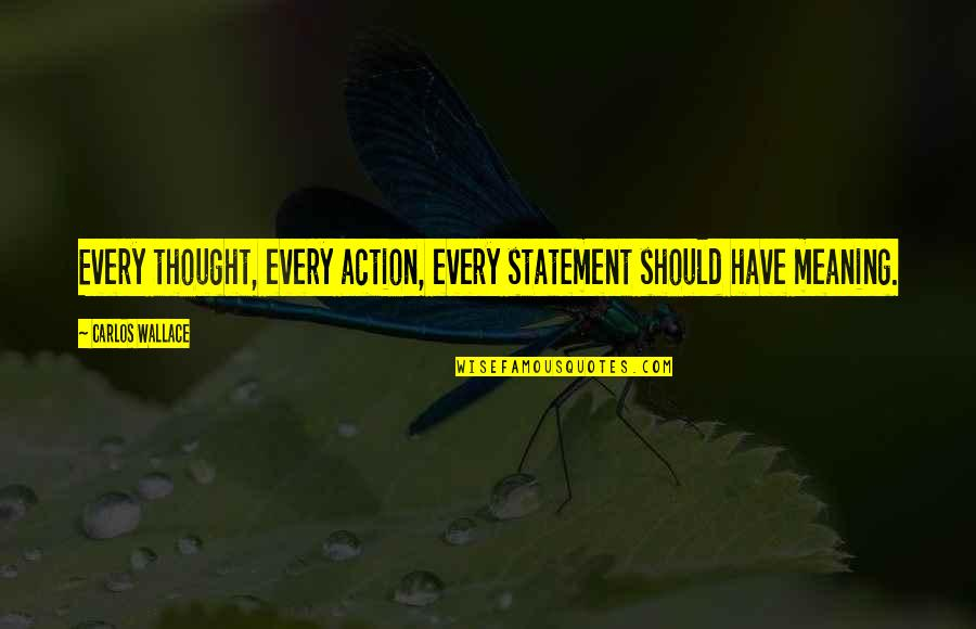 Waste Management Quotes By Carlos Wallace: Every thought, every action, every statement should have