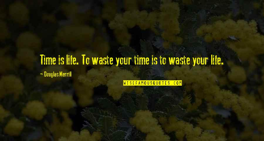 Waste Management Quotes By Douglas Merrill: Time is life. To waste your time is