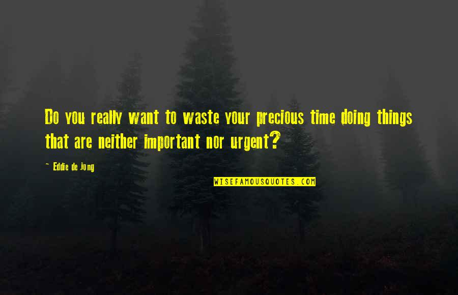 Waste Management Quotes By Eddie De Jong: Do you really want to waste your precious