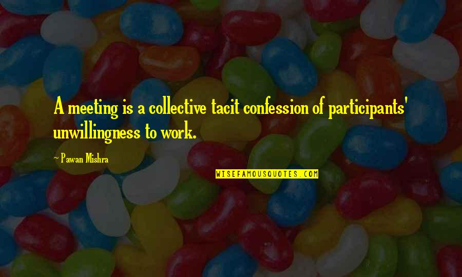 Waste Management Quotes By Pawan Mishra: A meeting is a collective tacit confession of