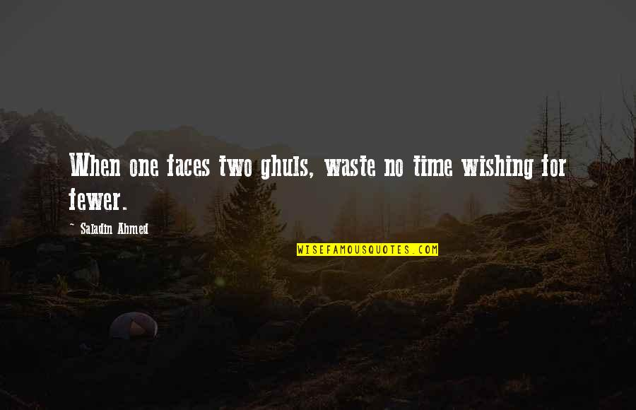 Waste Management Quotes By Saladin Ahmed: When one faces two ghuls, waste no time