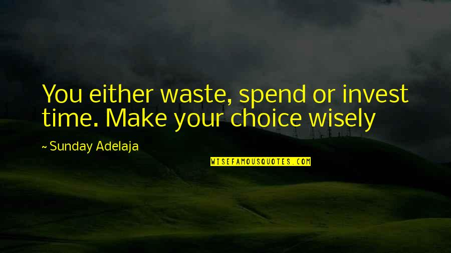 Waste Management Quotes By Sunday Adelaja: You either waste, spend or invest time. Make