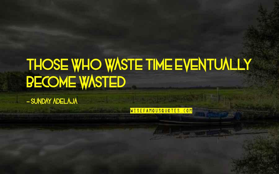 Waste Management Quotes By Sunday Adelaja: Those who waste time eventually become wasted