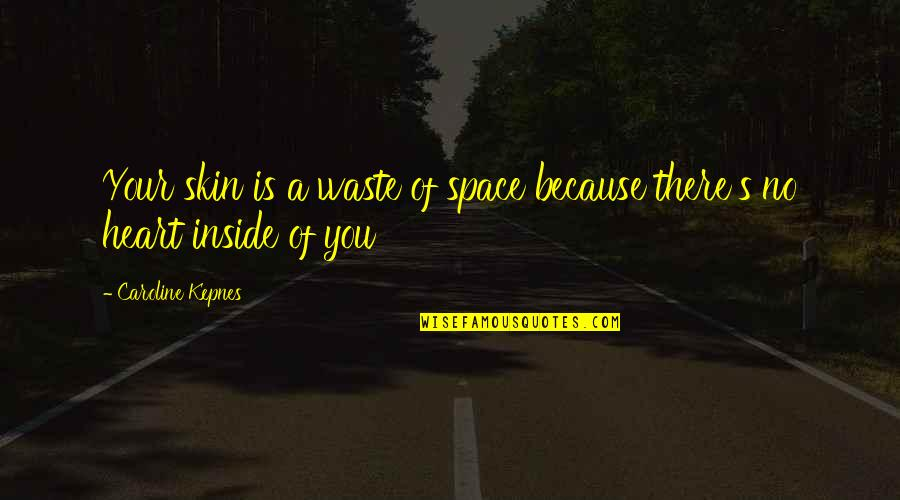 Waste Of Space Quotes By Caroline Kepnes: Your skin is a waste of space because
