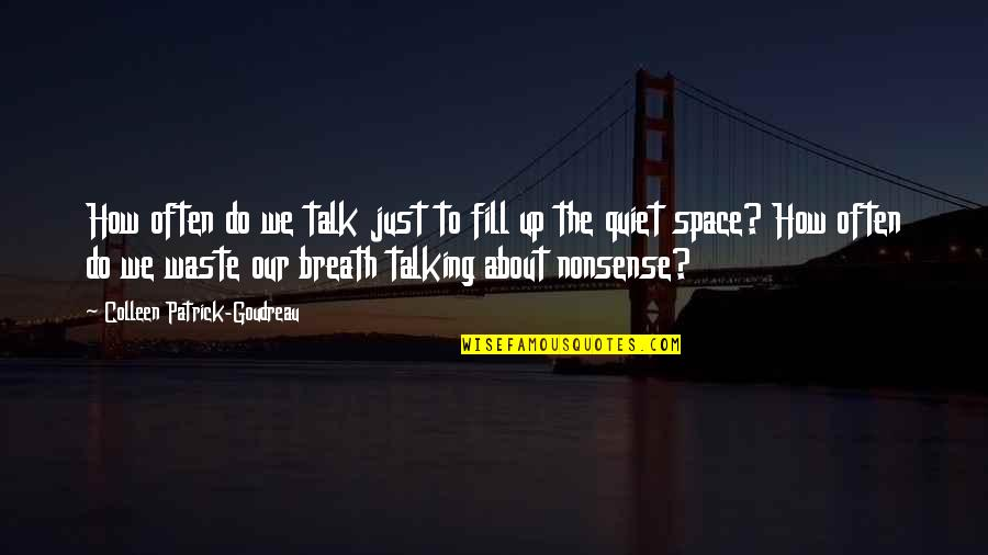 Waste Of Space Quotes By Colleen Patrick-Goudreau: How often do we talk just to fill