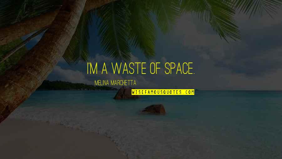 Waste Of Space Quotes By Melina Marchetta: I'm a waste of space.
