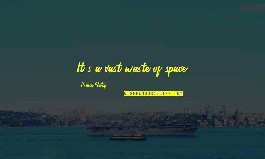 Waste Of Space Quotes By Prince Philip: It's a vast waste of space.