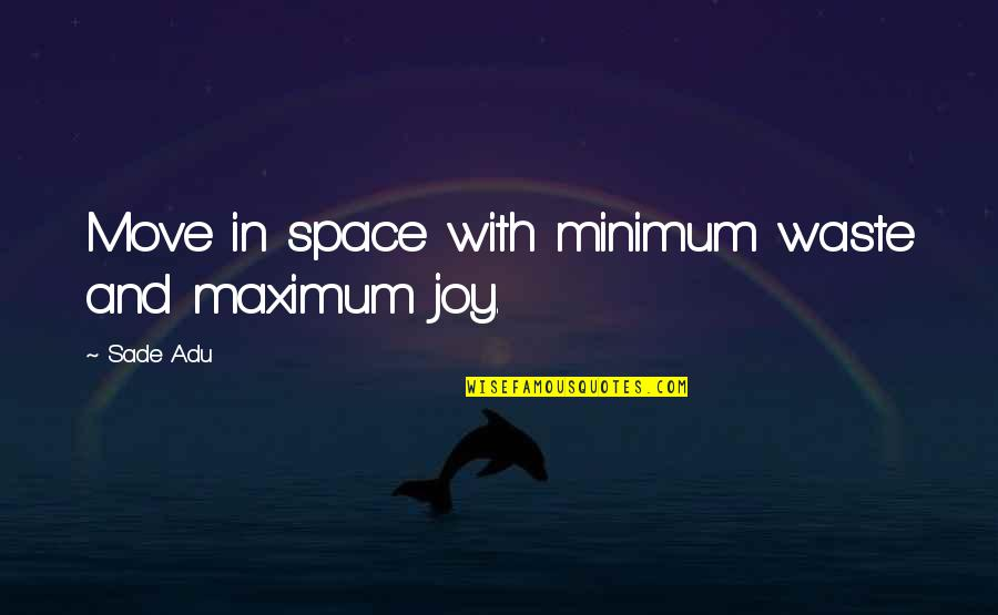 Waste Of Space Quotes By Sade Adu: Move in space with minimum waste and maximum