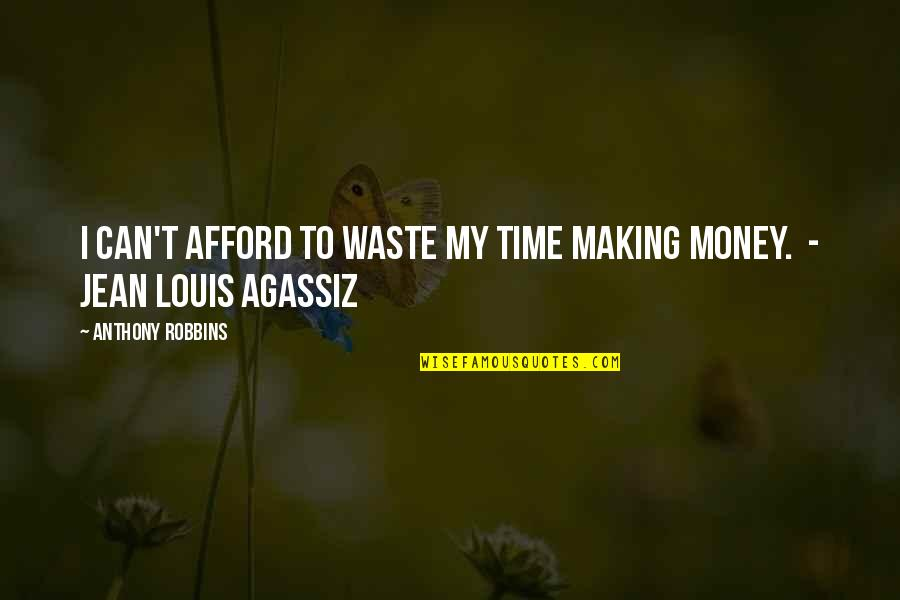 Waste Of Time And Money Quotes By Anthony Robbins: I can't afford to waste my time making