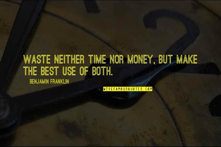 Waste Of Time And Money Quotes By Benjamin Franklin: Waste neither time nor money, but make the