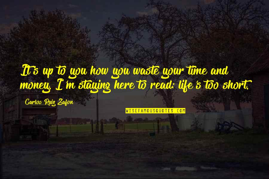 Waste Of Time And Money Quotes By Carlos Ruiz Zafon: It's up to you how you waste your