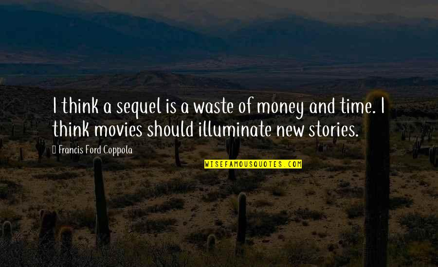 Waste Of Time And Money Quotes By Francis Ford Coppola: I think a sequel is a waste of
