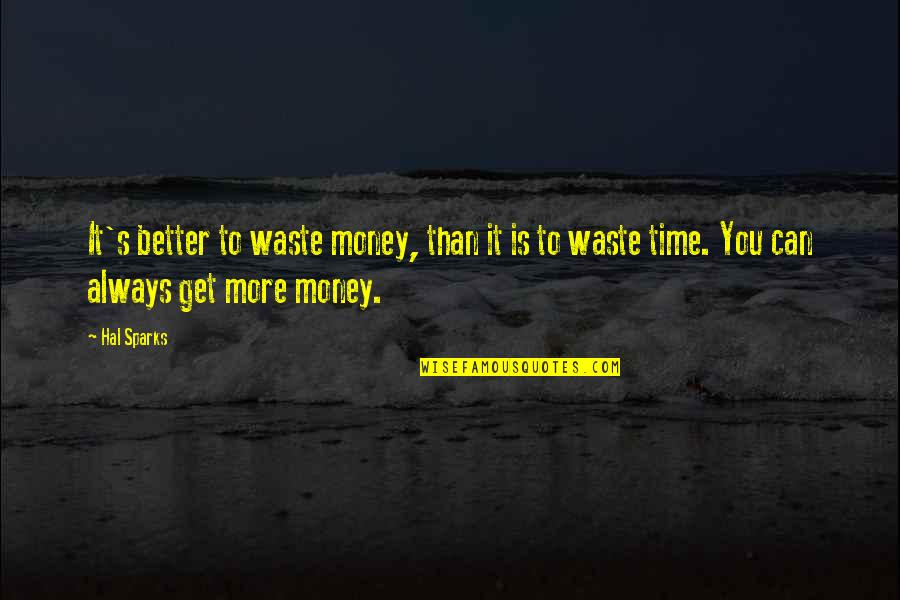 Waste Of Time And Money Quotes By Hal Sparks: It's better to waste money, than it is