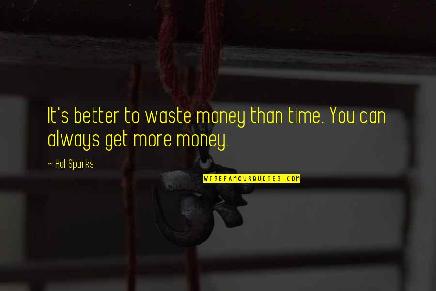 Waste Of Time And Money Quotes By Hal Sparks: It's better to waste money than time. You
