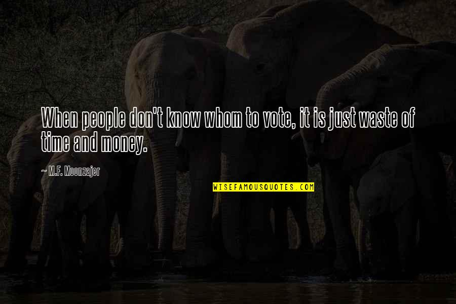 Waste Of Time And Money Quotes By M.F. Moonzajer: When people don't know whom to vote, it