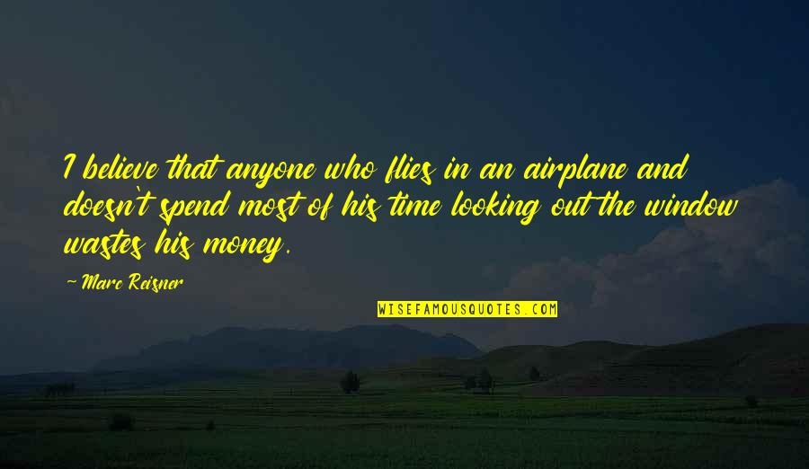 Waste Of Time And Money Quotes By Marc Reisner: I believe that anyone who flies in an
