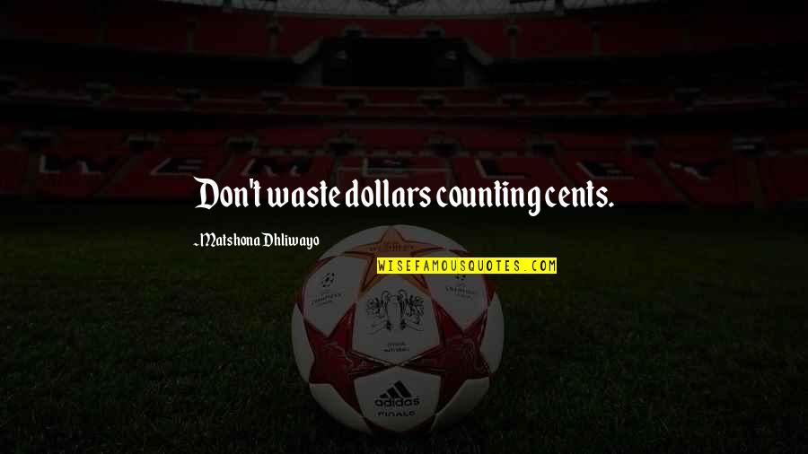 Waste Of Time And Money Quotes By Matshona Dhliwayo: Don't waste dollars counting cents.