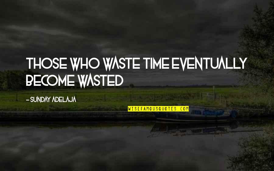 Waste Of Time And Money Quotes By Sunday Adelaja: Those who waste time eventually become wasted