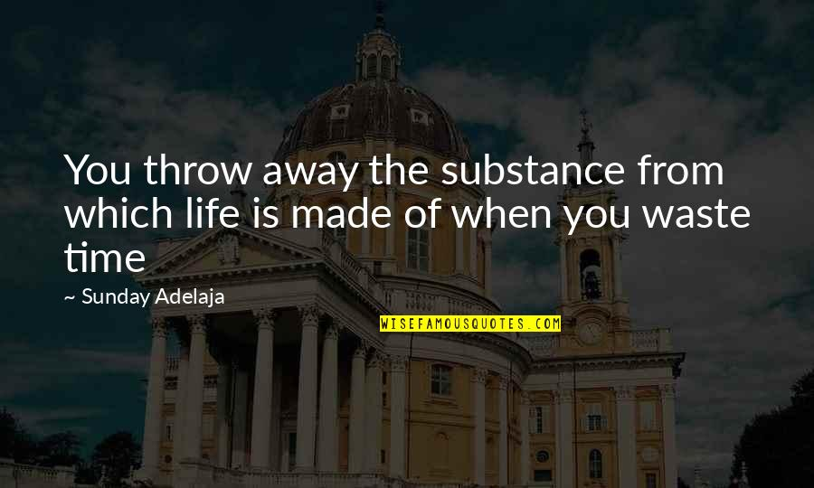 Waste Of Time And Money Quotes By Sunday Adelaja: You throw away the substance from which life