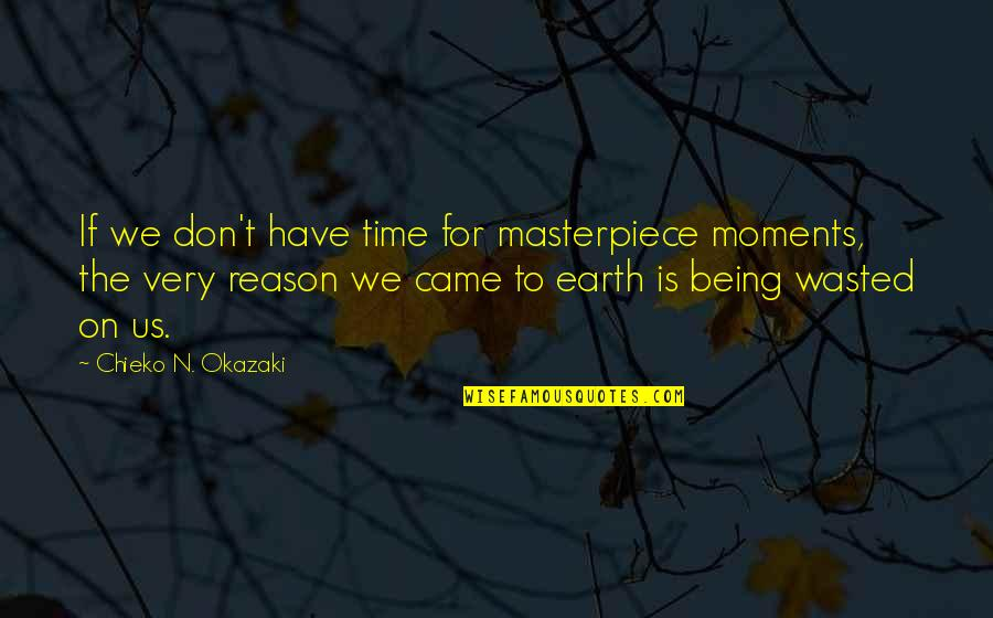 Wasted Moments Quotes By Chieko N. Okazaki: If we don't have time for masterpiece moments,