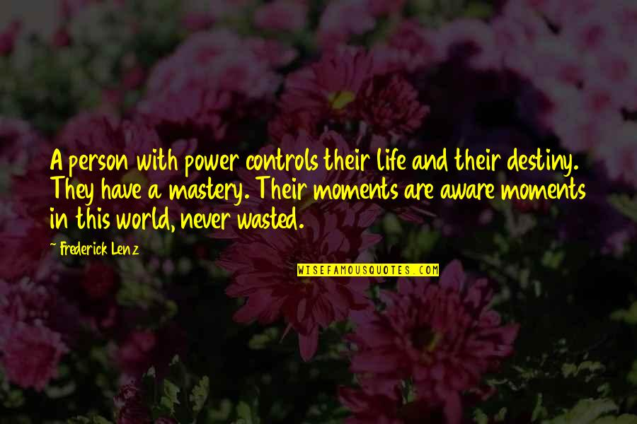 Wasted Moments Quotes By Frederick Lenz: A person with power controls their life and
