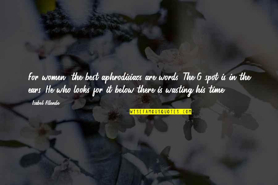 Wasting Time In Love Quotes By Isabel Allende: For women, the best aphrodisiacs are words. The