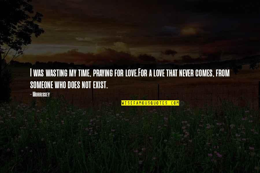 Wasting Time In Love Quotes By Morrissey: I was wasting my time, praying for love.For