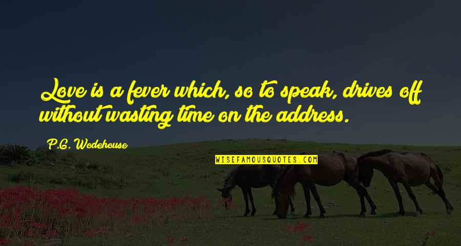 Wasting Time In Love Quotes By P.G. Wodehouse: Love is a fever which, so to speak,