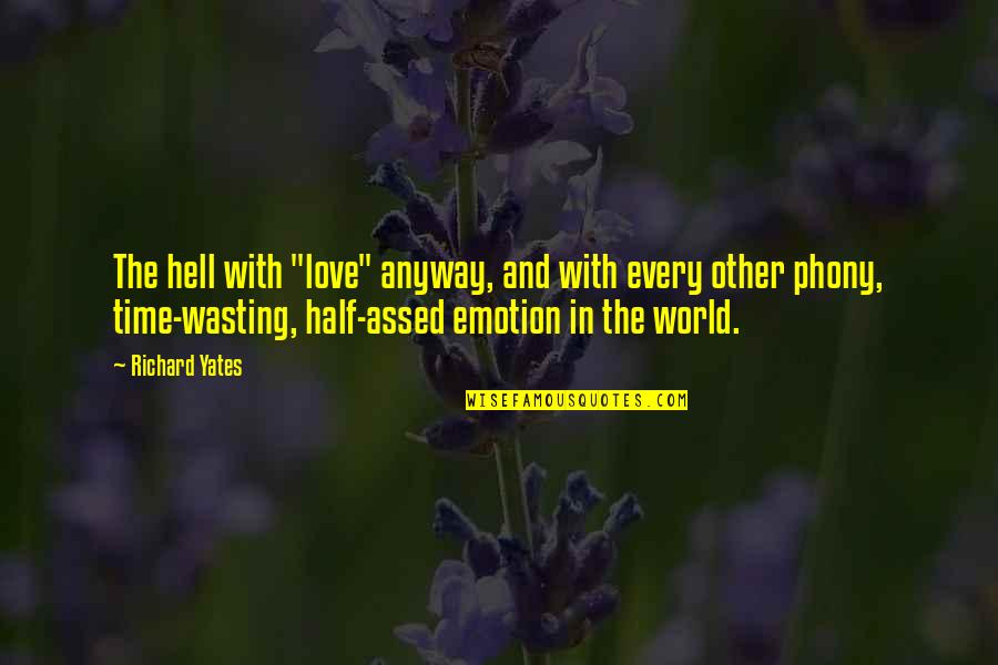 """Wasting Time In Love Quotes By Richard Yates: The hell with """"love"""" anyway, and with every"""