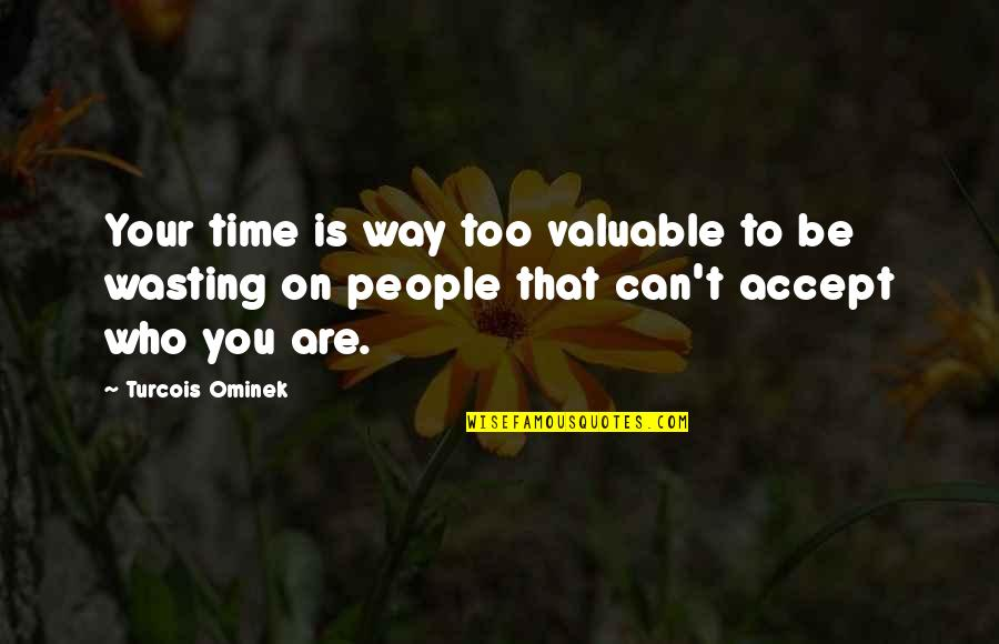 Wasting Time In Love Quotes By Turcois Ominek: Your time is way too valuable to be