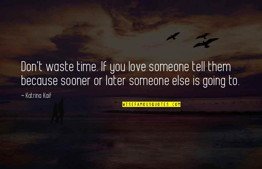 Wasting Time With Love Quotes By Katrina Kaif: Don't waste time. If you love someone tell