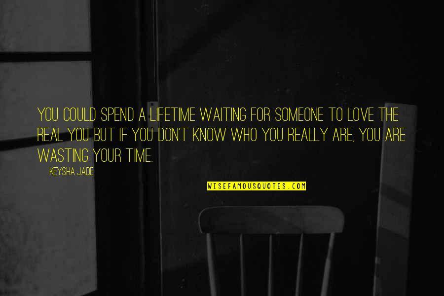 Wasting Time With Love Quotes By Keysha Jade: You could spend a lifetime waiting for someone