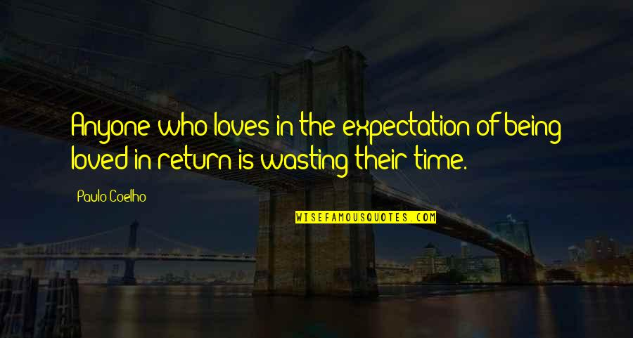 Wasting Time With Love Quotes By Paulo Coelho: Anyone who loves in the expectation of being