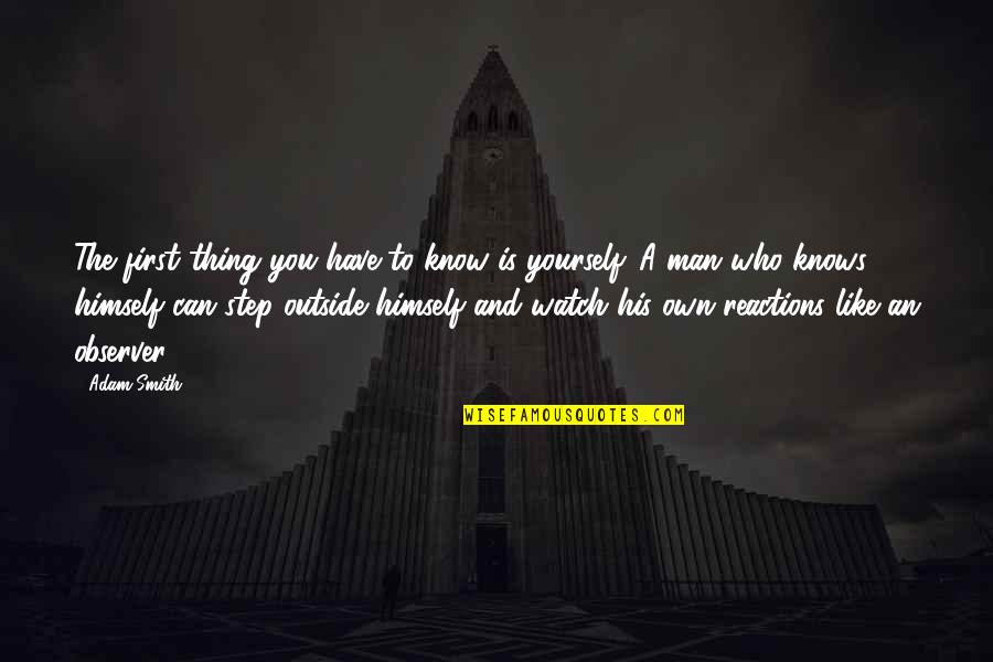 Watch Out For Yourself Quotes By Adam Smith: The first thing you have to know is
